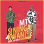 MT | Sininga Kwanise Ft. Mpikwa